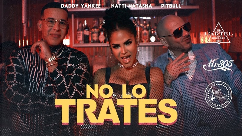 Pitbull x Daddy Yankee x Natti Natasha - No Lo Trates (Video Oficial)