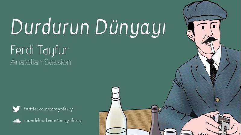 Ferdi Tayfur - Durdurun Dünyayı (Anatolian Session Edit)
