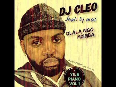 DJ Cleo Dlala Ngo Mzimba feat Dj Oros
