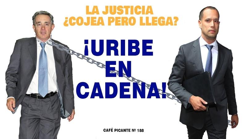 La justicia ¿cojea pero llega ¡URIBE EN CADENA CP 188