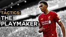 Trent Alexander Arnold Reinventing the English Full Back Playmaking from Defence