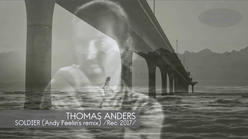 Thomas Anders Soldier Andy Feelin's Remix 2017