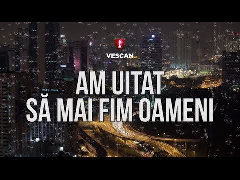 VESCAN Am Uitat Sa Mai Fim Oameni Lyric Video PrinOchiiVostri