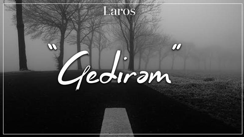 Laros - Gedirəm
