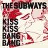 The Subways - Kiss Kiss Bang Bang