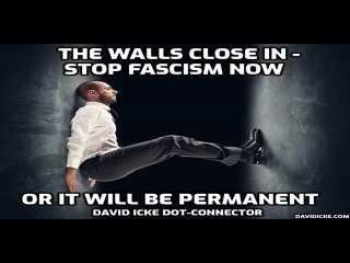 The Walls Close In - Stop Fascism Now , Or It Will Be Permanent - David Icke Dot-Connector Videocast