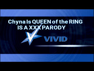 Chyna Is QUEEN of the RING IS A XXX PARODY