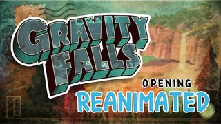 GRAVITY FALLS - OPENING REANIMATED
